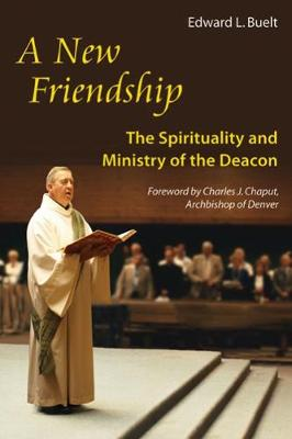 A New Friendship: The Spirituality and Ministry of the Deacon (Paperback)
