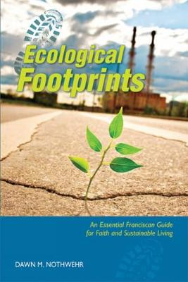 Ecological Footprints: An Essential Franciscan Guide for Faith and Sustainable Living (Paperback)