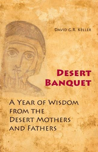 Desert Banquet: A Year of Wisdom from the Desert Mothers and Fathers (Paperback)