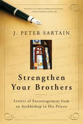 Strengthen Your Brothers: Letters of Encouragement from an Archbishop to His Priests (Hardback)