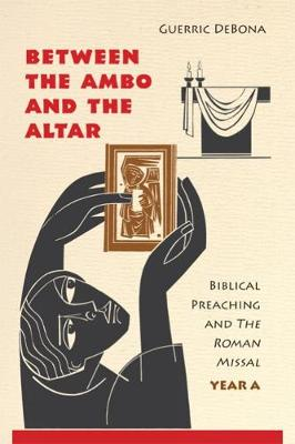 Between the Ambo and the Altar: Biblical Preaching and The Roman Missal, Year A (Paperback)