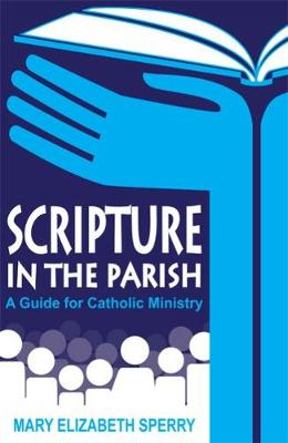 Scripture in the Parish: A Guide for Catholic Ministry (Paperback)