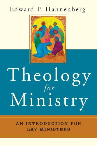 Theology for Ministry: An Introduction for Lay Ministers (Paperback)