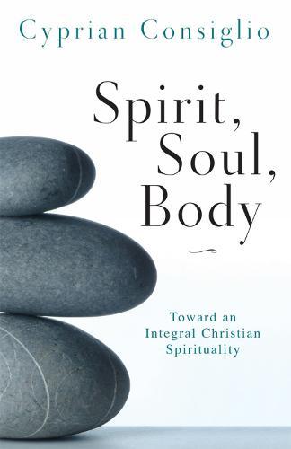 Spirit, Soul, Body: Toward an Integral Christian Spirituality (Paperback)