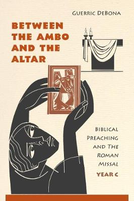 Between the Ambo and the Altar: Biblical Preaching and the Roman Missal, Year C (Paperback)