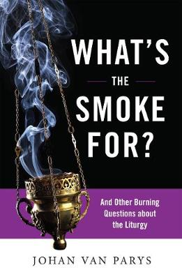 What's the Smoke For?: And Other Burning Questions about the Liturgy (Paperback)