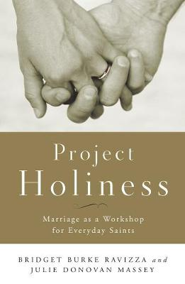 Project Holiness: Marriage as a Workshop for Everyday Saints (Paperback)