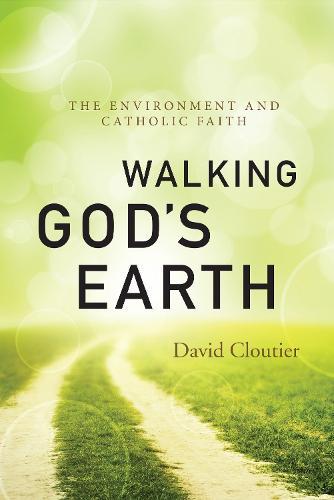 Walking God's Earth: The Environment and Catholic Faith (Paperback)