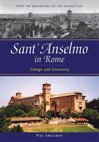 Sant'anselmo in Rome: College and University; from the Beginnings to the Present Day (Hardback)
