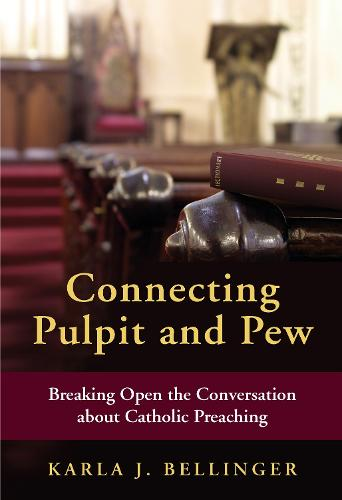 Connecting Pulpit and Pew: Breaking Open the Conversation about Catholic Preaching (Paperback)