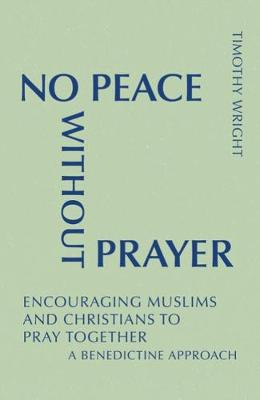 No Peace without Prayer: Encouraging Muslims and Christians to Pray Together; A Benedictine Approach (Paperback)
