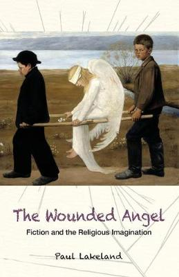 The Wounded Angel: Fiction and the Religious Imagination (Paperback)