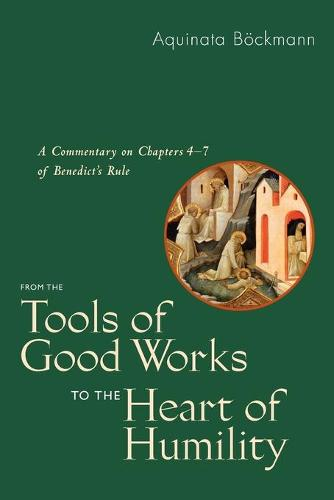From the Tools of Good Works to the Heart of Humility: A Commentary on Chapters 4-7 of Benedict's Rule (Paperback)
