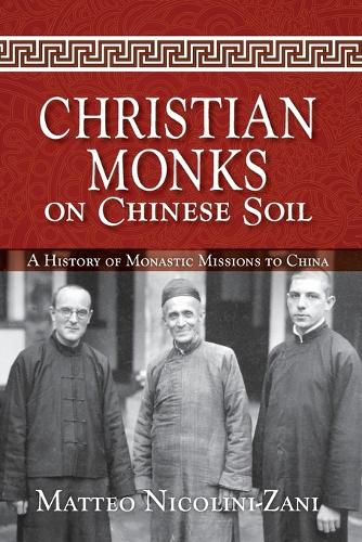 Christian Monks on Chinese Soil: A History of Monastic Missions to China (Paperback)