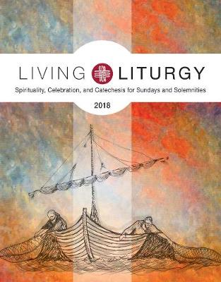 Living Liturgy 2018: Spirituality, Celebration, and Catechesis for Sundays and Solemnities, Year B (Paperback)