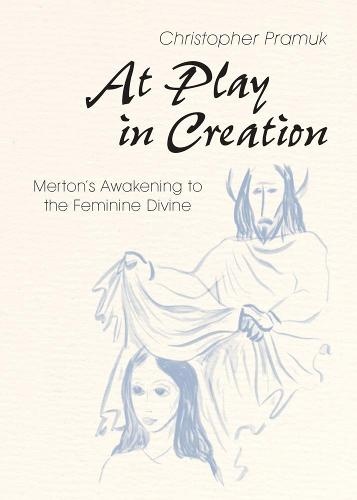 At Play in Creation: Merton's Awakening to the Feminine Divine (Paperback)