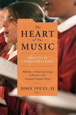 The Heart of Our Music: Practical Considerations: Reflections on Music and Liturgy by Members of the Liturgical Composers Forum (Paperback)