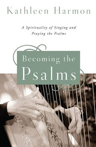 Becoming the Psalms: A Spirituality of Singing and Praying the Psalms (Paperback)