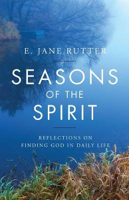 Seasons of the Spirit: Reflections on Finding God in Daily Life (Paperback)