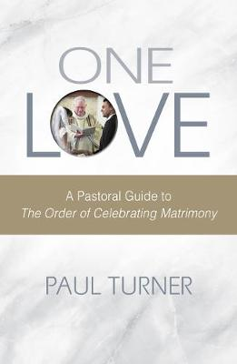 One Love: A Pastoral Guide to The Order of Celebrating Matrimony (Paperback)