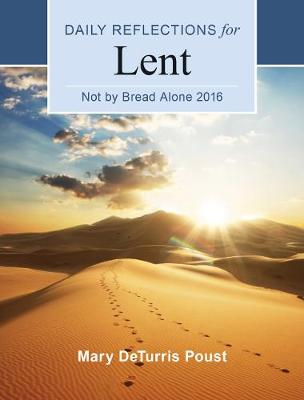 Not by Bread Alone: Daily Reflections for Lent 2016 (Paperback)