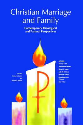 Christian Marriage and Family: Contemporary Theological and Pastoral Perspectives (Paperback)