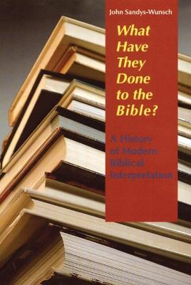 What Have They Done to the Bible?: A History of Modern Biblical Interpretation (Paperback)