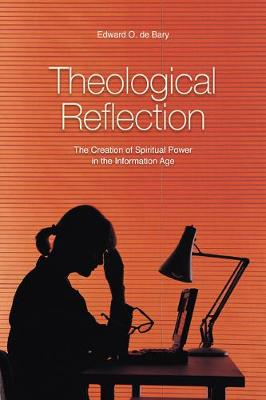 Theological Reflection: The Creation of Spiritual Power in the Information Age (Paperback)