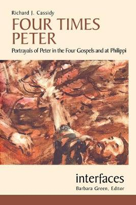 Four Times Peter: Portrayals of Peter in the Four Gospels and at Philippi - Interfaces (Paperback)