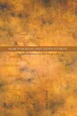 Hear, O Heavens and Listen, O Earth: An Introduction to the Prophets (Paperback)