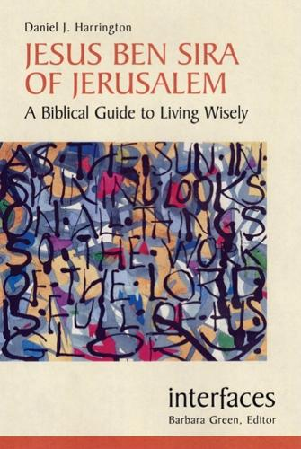 Jesus Ben Sira of Jerusalem: A Biblical Guide to Living Wisely - Interfaces (Paperback)