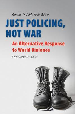 Just Policing, Not War: An Alternative Response to World Violence (Paperback)