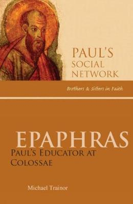 Epaphras: Paul's Educator at Colossae - Pauls Social Network (Paperback)