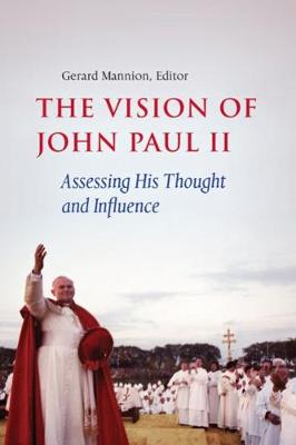 The Vision of John Paul II: Assessing His Thought and Influence (Paperback)