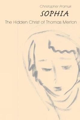 Sophia: The Hidden Christ of Thomas Merton (Hardback)