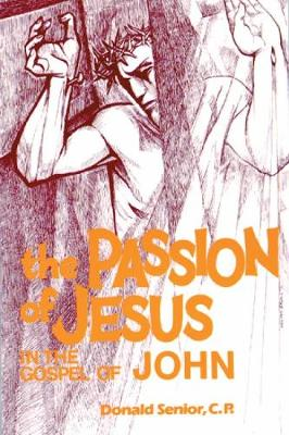 The Passion of Jesus in the Gospel of John - Passion Of Jesus (Paperback)