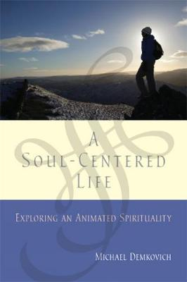 A Soul-Centered Life: Exploring an Animated Spirituality (Paperback)