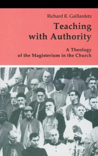 Teaching with Authority: A Theology of the Magisterium in the Church (Paperback)
