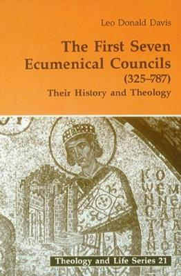 The First Seven Ecumenical Councils (325-787): Their History and Theology - Theology & Life (Paperback)