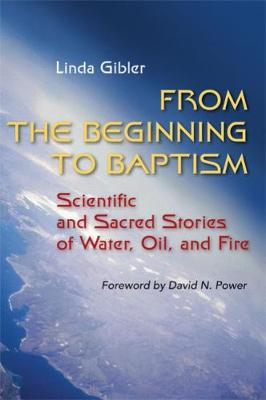 From the Beginning to Baptism: Scientific and Sacred Stories of Water, Oil, and Fire - Zaccheus Studies New Testament (Paperback)