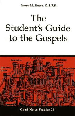 The Student's Guide to the Gospels - Good News Studies (Paperback)