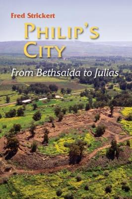 Philip's City: From Bethsaida to Julias (Paperback)