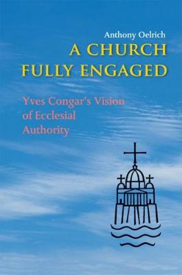 A Church Fully Engaged: Yves Congar's Vison of Ecclesial Authority (Paperback)