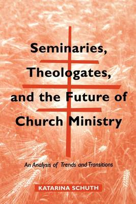 Seminars, Theologates and the Future of Church Ministry: An Analysis of Trends and Transitions - Michael Glazier Books (Paperback)