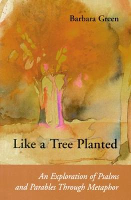 Like a Tree Planted: Exploration of the Psalms and Parables Through Metaphor - Connections (Paperback)