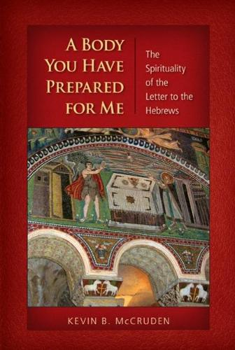 A Body You Have Prepared For Me: The Spirituality of the Letter to the Hebrews (Paperback)