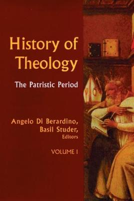 History of Theology Volume I: The Patristic Period - History Of Theology 1 (Hardback)