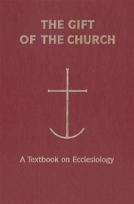 The Gift of the Church: A Textbook on Ecclesiology (Hardback)