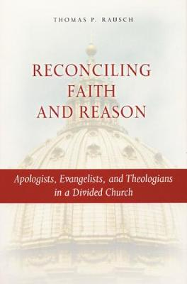 Reconciling Faith and Reason: Apologists, Evangelists, and Theologians in a Divided Church (Paperback)