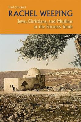 Rachel Weeping: Jews, Christians, and Muslims at the Fortress Tomb (Paperback)